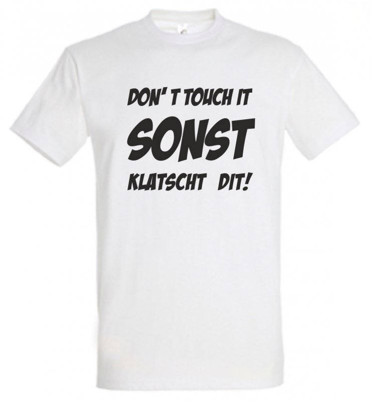 Don´t touch it sonst klatscht dit